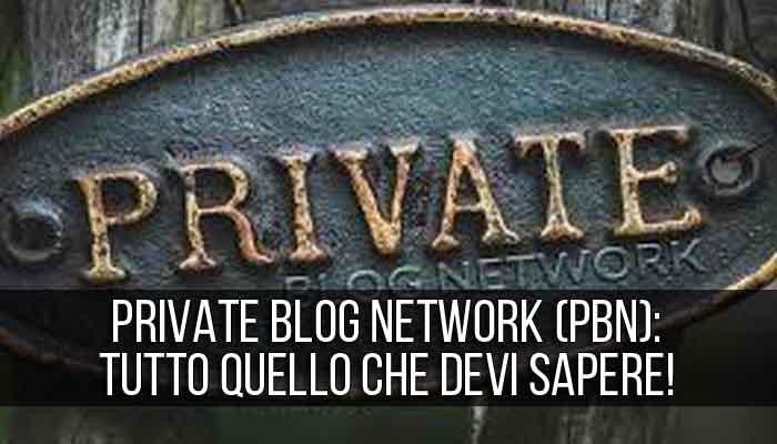 Private Blog Network (PBN): tutto quello che devi sapere!
